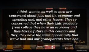 Ken Buck quote : I think women as ...