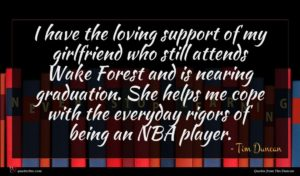 Tim Duncan quote : I have the loving ...