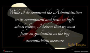 Ruben Hinojosa quote : While I do commend ...