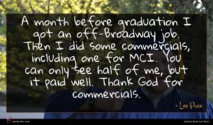 Lee Pace quote : A month before graduation ...