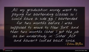 Patina Miller quote : All my graduation money ...