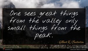 Gilbert K. Chesterton quote : One sees great things ...
