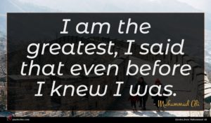Muhammad Ali quote : I am the greatest ...