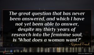 Sigmund Freud quote : The great question that ...