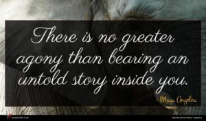 Maya Angelou quote : There is no greater ...