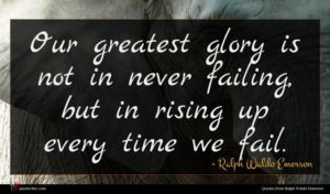 Ralph Waldo Emerson quote : Our greatest glory is ...