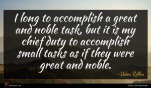 Helen Keller quote : I long to accomplish ...