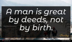 Chanakya quote : A man is great ...