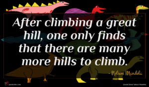 Nelson Mandela quote : After climbing a great ...