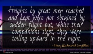 Henry Wadsworth Longfellow quote : Heights by great men ...
