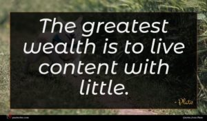 Plato quote : The greatest wealth is ...