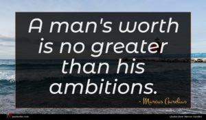 Marcus Aurelius quote : A man's worth is ...