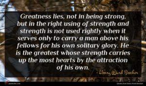 Henry Ward Beecher quote : Greatness lies not in ...