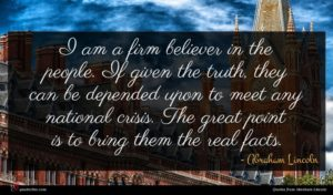 Abraham Lincoln quote : I am a firm ...