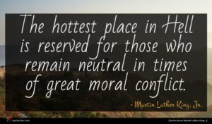 Martin Luther King, Jr. quote : The hottest place in ...
