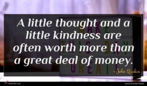 John Ruskin quote : A little thought and ...