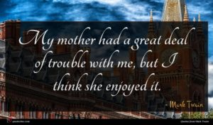 Mark Twain quote : My mother had a ...