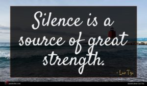 Lao Tzu quote : Silence is a source ...