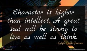 Ralph Waldo Emerson quote : Character is higher than ...