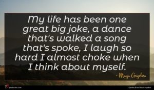 Maya Angelou quote : My life has been ...