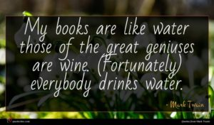 Mark Twain quote : My books are like ...