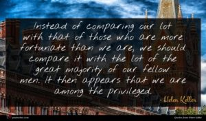 Helen Keller quote : Instead of comparing our ...