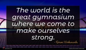 Swami Vivekananda quote : The world is the ...
