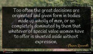 Eleanor Roosevelt quote : Too often the great ...