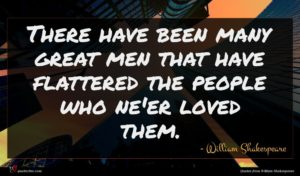 William Shakespeare quote : There have been many ...