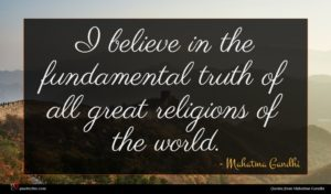 Mahatma Gandhi quote : I believe in the ...