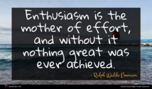 Ralph Waldo Emerson quote : Enthusiasm is the mother ...