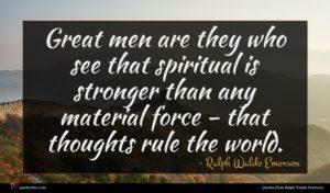 Ralph Waldo Emerson quote : Great men are they ...