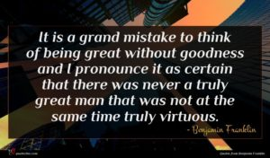Benjamin Franklin quote : It is a grand ...