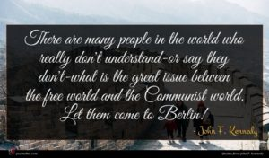 John F. Kennedy quote : There are many people ...