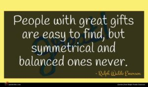 Ralph Waldo Emerson quote : People with great gifts ...