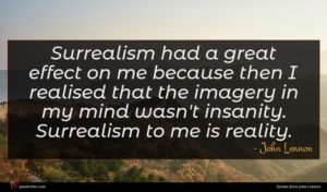 John Lennon quote : Surrealism had a great ...