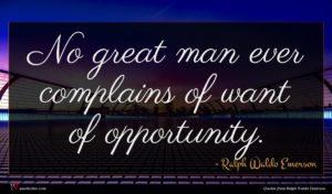 Ralph Waldo Emerson quote : No great man ever ...