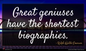 Ralph Waldo Emerson quote : Great geniuses have the ...
