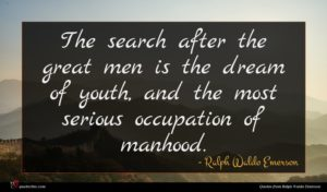 Ralph Waldo Emerson quote : The search after the ...