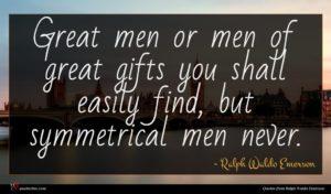Ralph Waldo Emerson quote : Great men or men ...