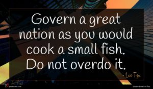 Lao Tzu quote : Govern a great nation ...