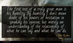John Ruskin quote : The first test of ...