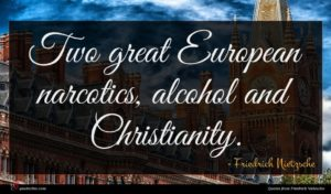 Friedrich Nietzsche quote : Two great European narcotics ...