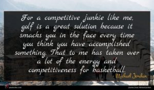 Michael Jordan quote : For a competitive junkie ...