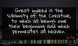 Lao Tzu quote : Great indeed is the ...