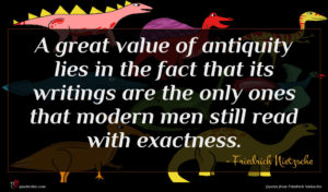 Friedrich Nietzsche quote : A great value of ...