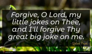 Robert Frost quote : Forgive O Lord my ...
