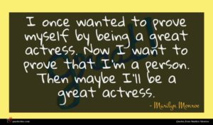 Marilyn Monroe quote : I once wanted to ...