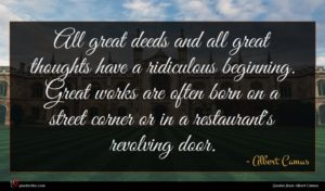 Albert Camus quote : All great deeds and ...