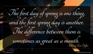 Henry Van Dyke quote : The first day of ...